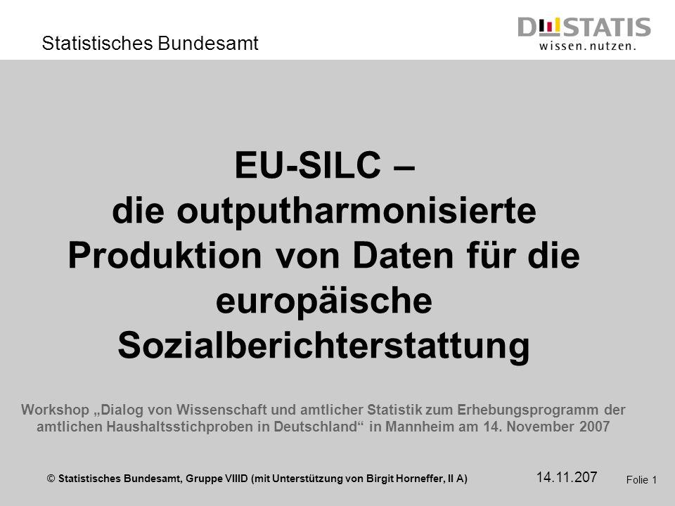 """EU-SILC – die outputharmonisierte Produktion von Daten für die europäische Sozialberichterstattung Workshop """"Dialog von Wissenschaft und amtlicher Statistik zum Erhebungsprogramm der amtlichen Haushaltsstichproben in Deutschland in Mannheim am 14. November 2007"""
