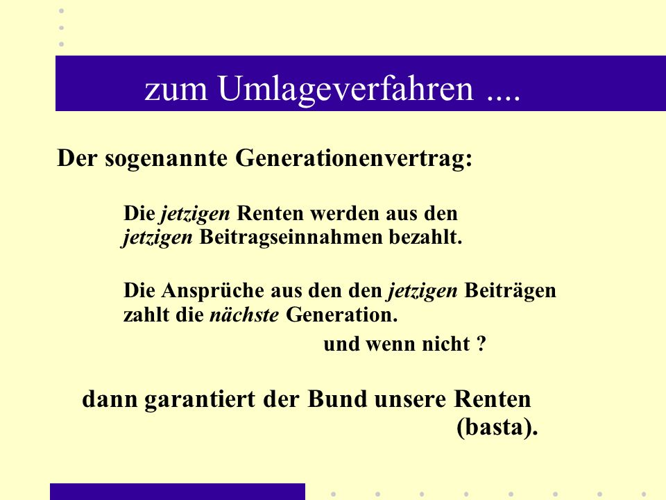 zum Umlageverfahren .... Der sogenannte Generationenvertrag:
