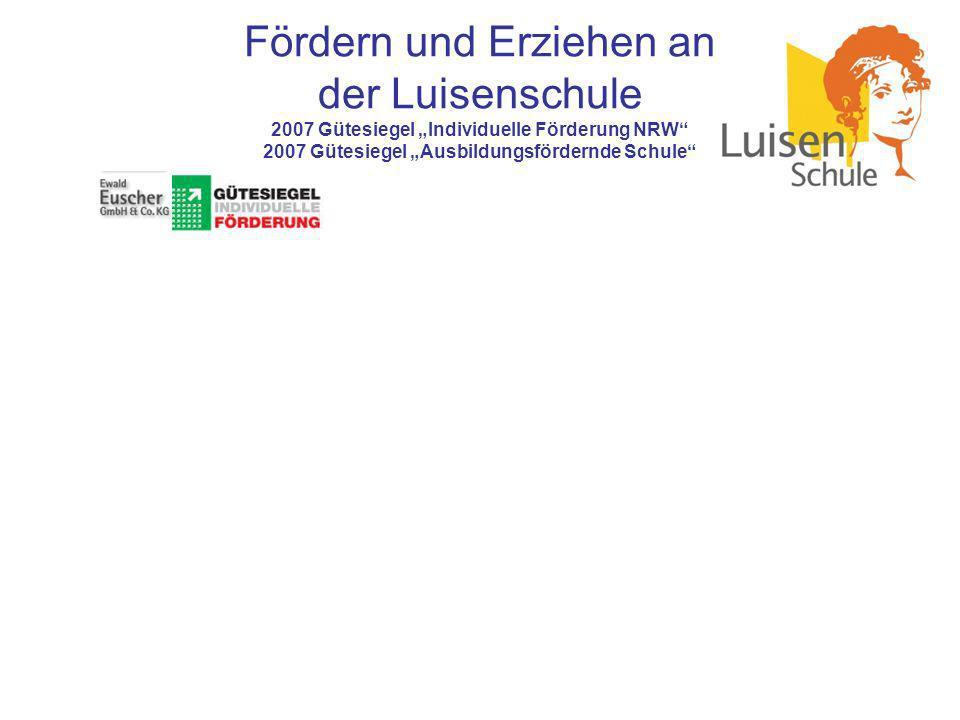 """Fördern und Erziehen an der Luisenschule 2007 Gütesiegel """"Individuelle Förderung NRW 2007 Gütesiegel """"Ausbildungsfördernde Schule"""