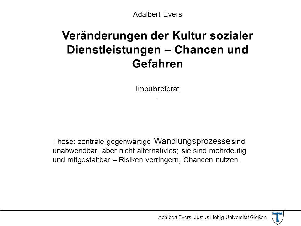 Adalbert Evers Veränderungen der Kultur sozialer Dienstleistungen – Chancen und Gefahren. Impulsreferat.