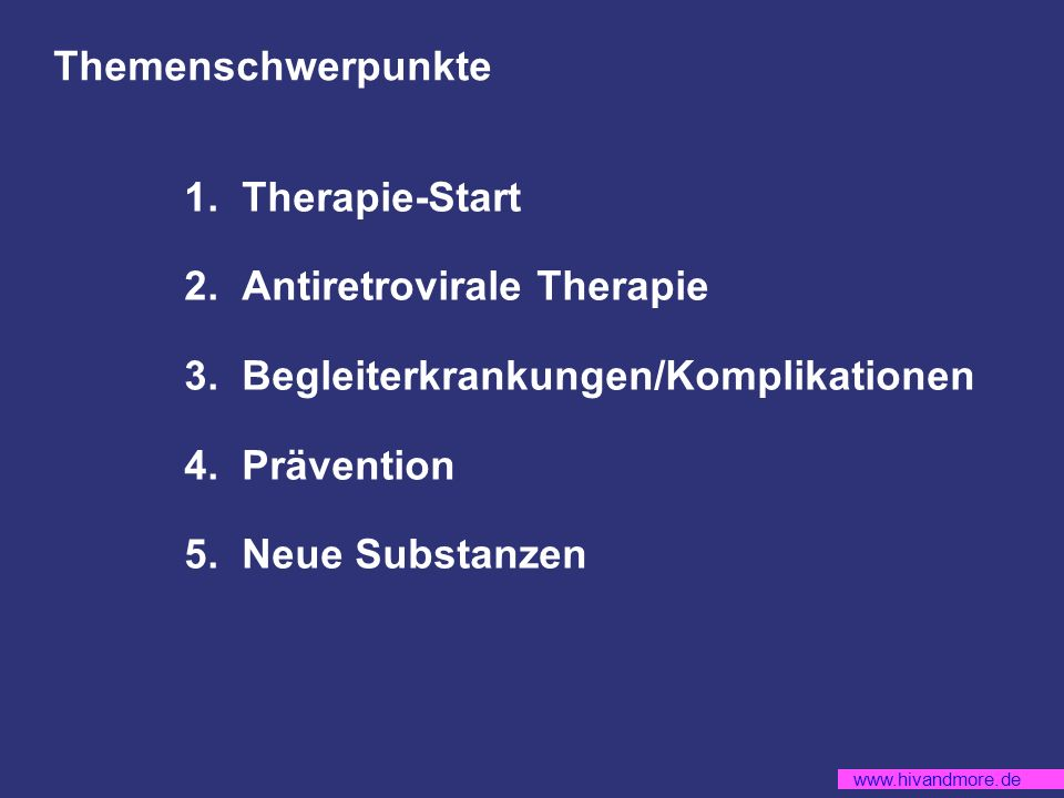 Themenschwerpunkte 1. Therapie-Start. 2. Antiretrovirale Therapie. 3. Begleiterkrankungen/Komplikationen.