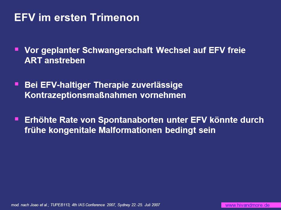 EFV im ersten Trimenon Vor geplanter Schwangerschaft Wechsel auf EFV freie ART anstreben.