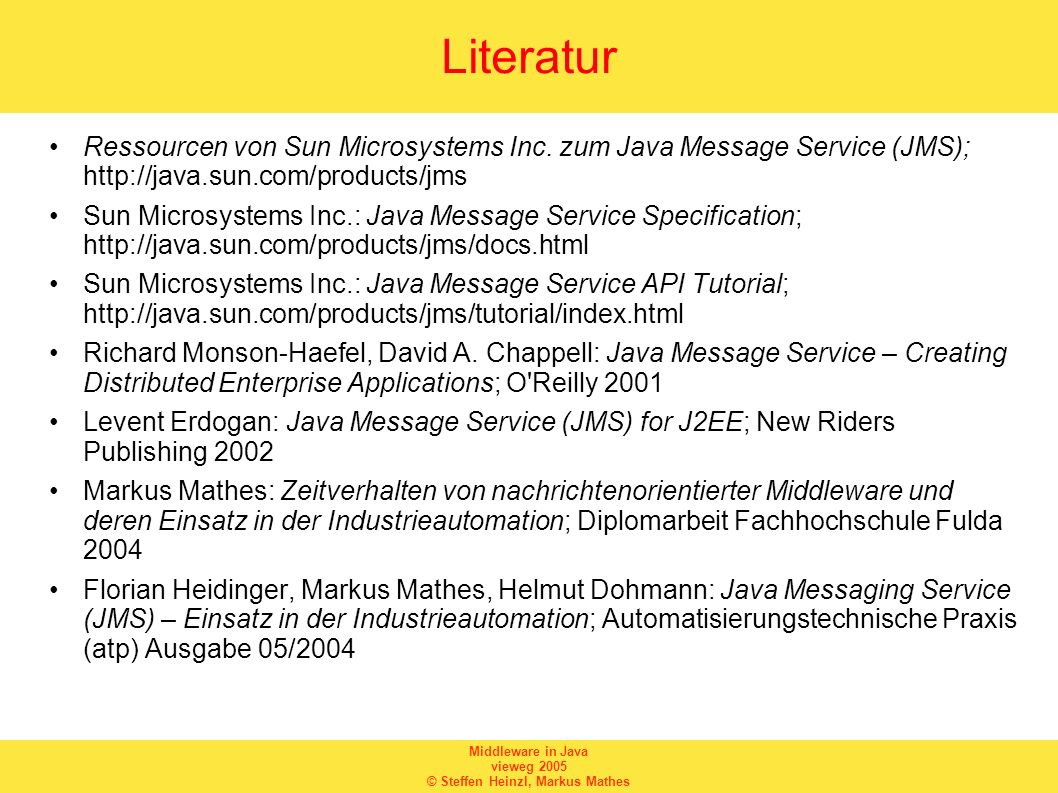 LiteraturRessourcen von Sun Microsystems Inc. zum Java Message Service (JMS); http://java.sun.com/products/jms.