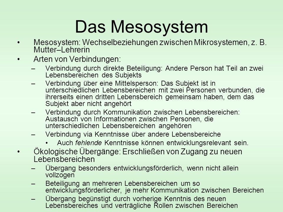 Das Mesosystem Mesosystem: Wechselbeziehungen zwischen Mikrosystemen, z. B. Mutter–Lehrerin. Arten von Verbindungen: