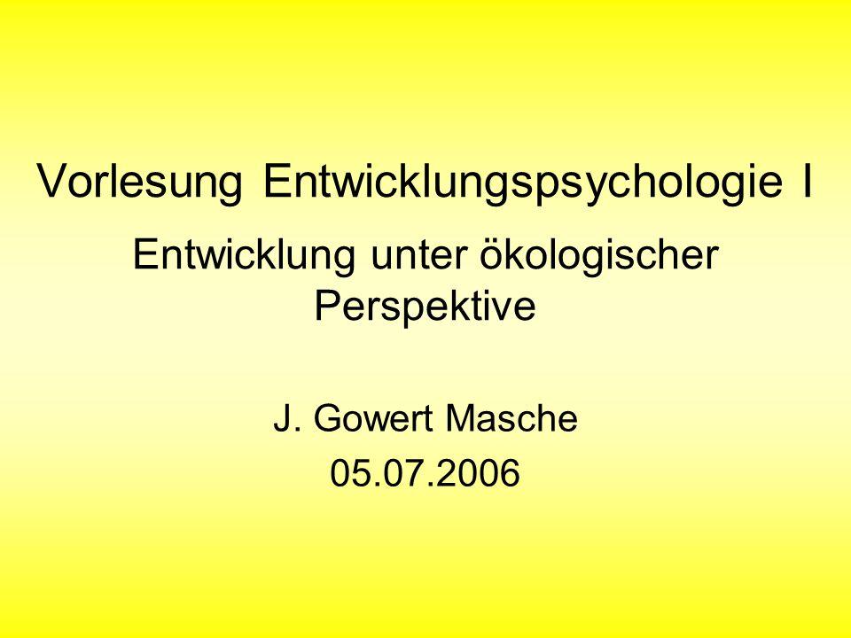 Vorlesung Entwicklungspsychologie I Entwicklung unter ökologischer Perspektive