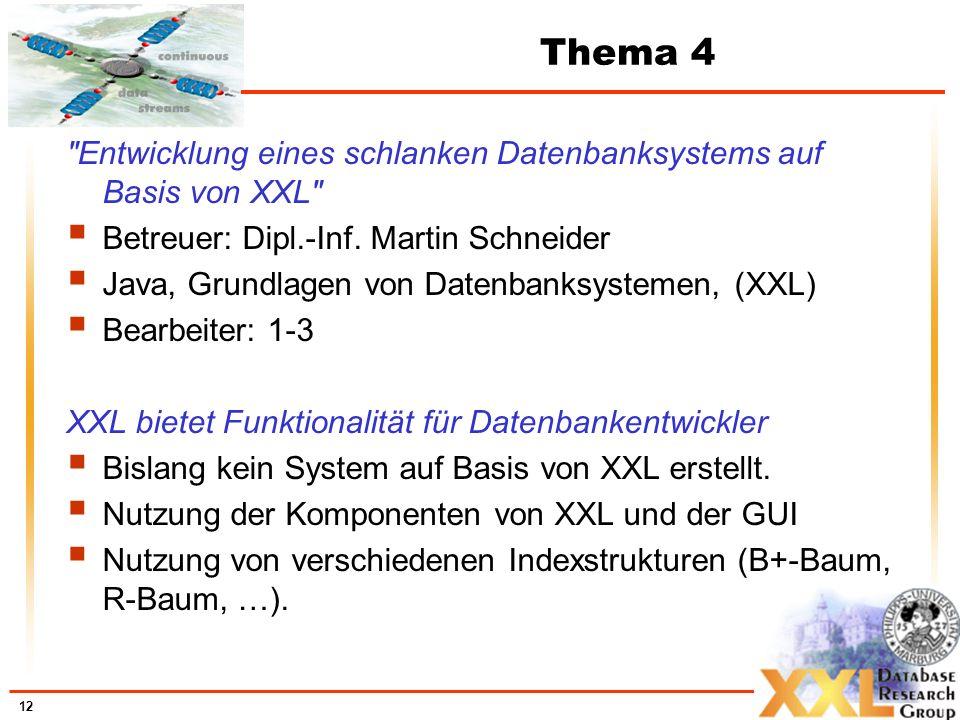 Thema 4 Entwicklung eines schlanken Datenbanksystems auf Basis von XXL Betreuer: Dipl.-Inf. Martin Schneider.