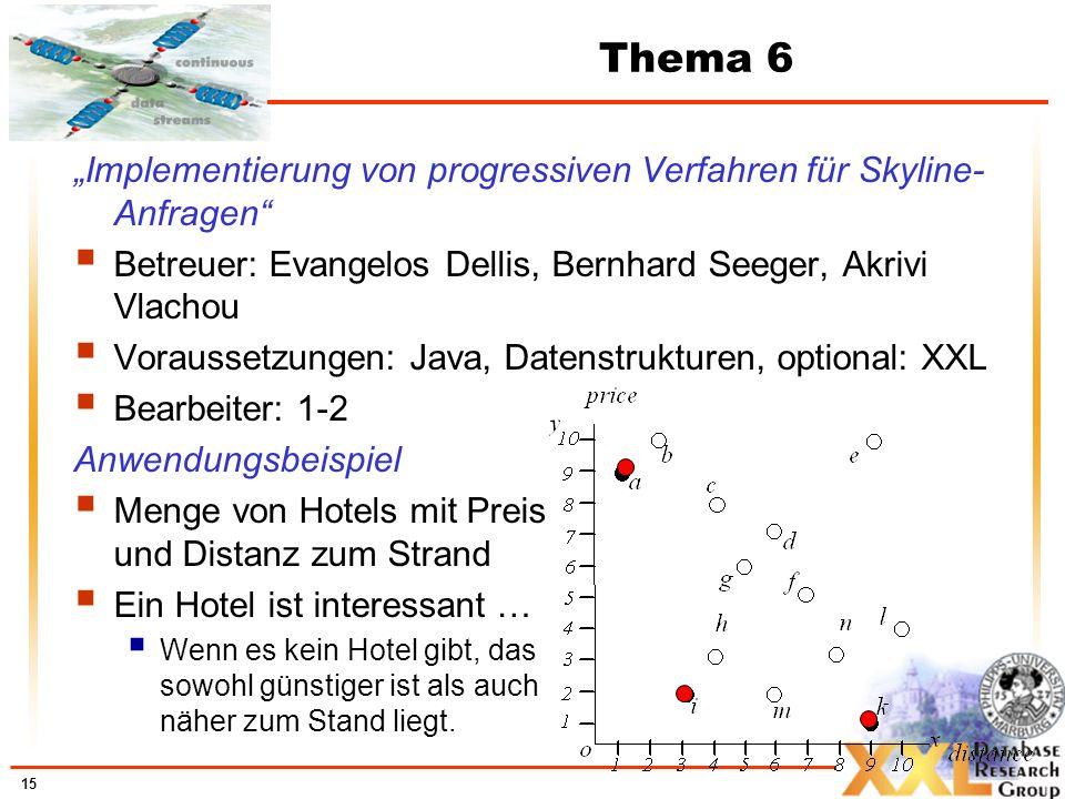 """Thema 6 """"Implementierung von progressiven Verfahren für Skyline-Anfragen Betreuer: Evangelos Dellis, Bernhard Seeger, Akrivi Vlachou."""