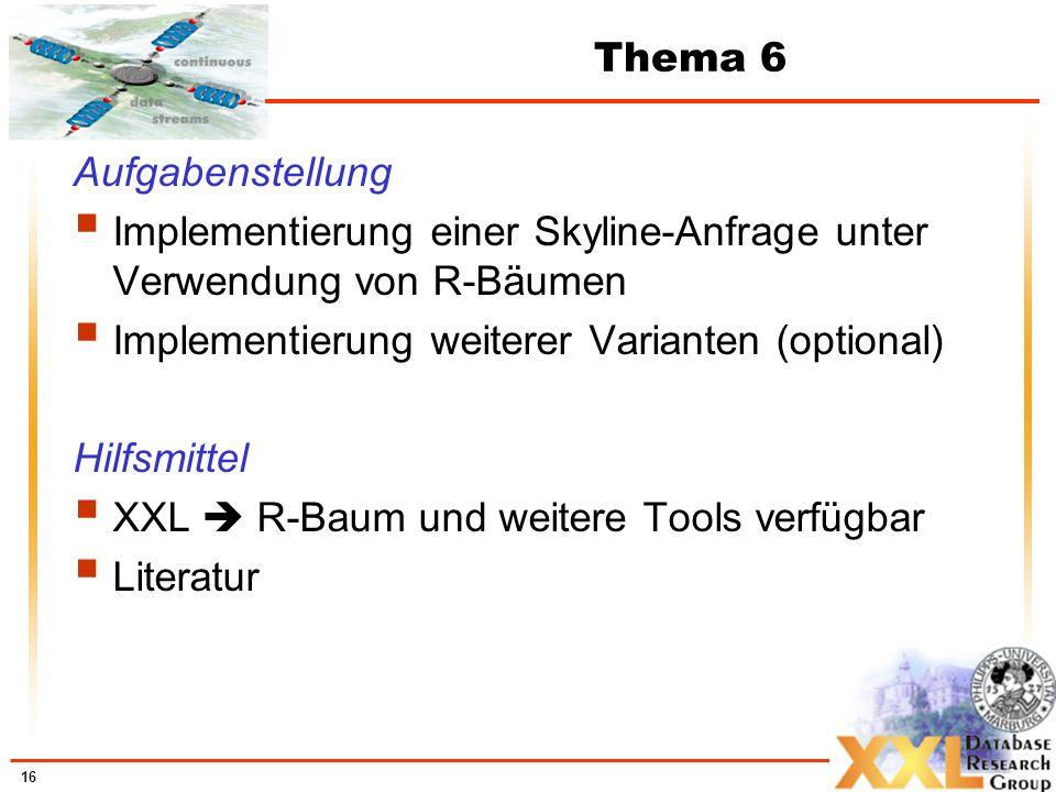 Thema 6 Aufgabenstellung. Implementierung einer Skyline-Anfrage unter Verwendung von R-Bäumen. Implementierung weiterer Varianten (optional)
