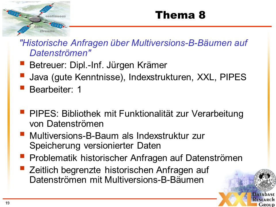 Thema 8 Historische Anfragen über Multiversions-B-Bäumen auf Datenströmen Betreuer: Dipl.-Inf. Jürgen Krämer.