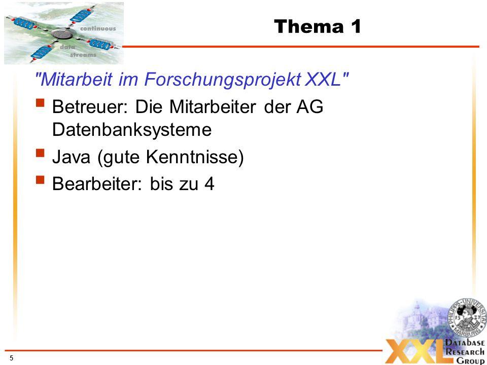 Thema 1 Mitarbeit im Forschungsprojekt XXL Betreuer: Die Mitarbeiter der AG Datenbanksysteme. Java (gute Kenntnisse)