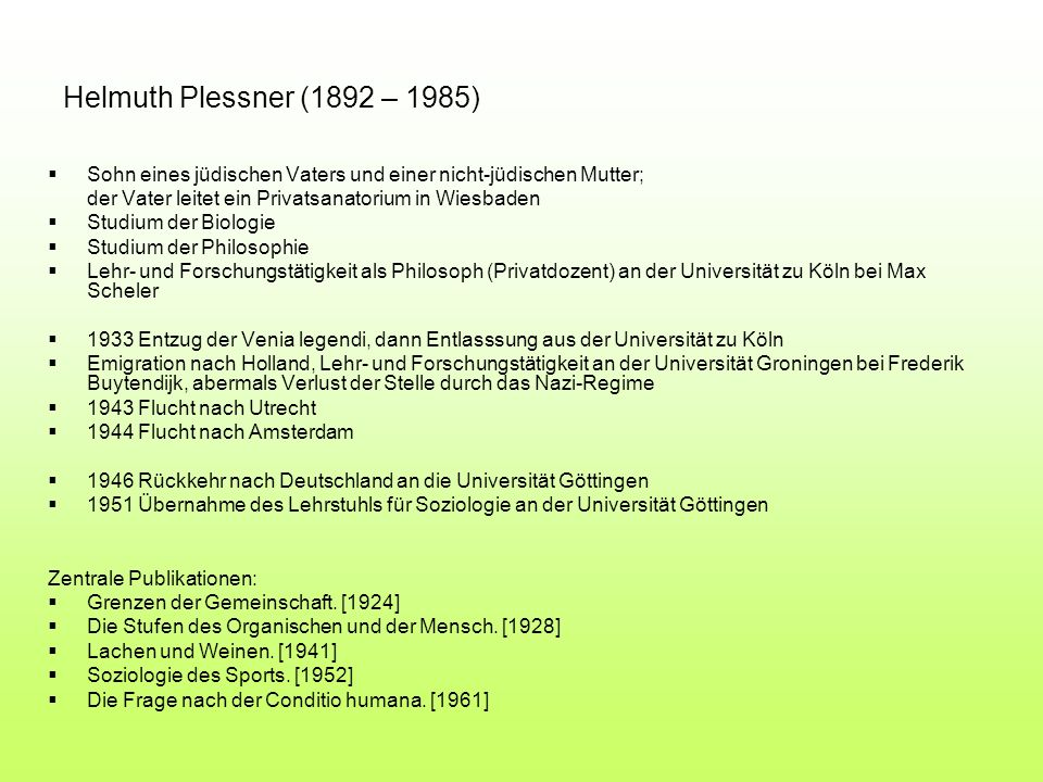Helmuth Plessner (1892 – 1985) Sohn eines jüdischen Vaters und einer nicht-jüdischen Mutter; der Vater leitet ein Privatsanatorium in Wiesbaden.
