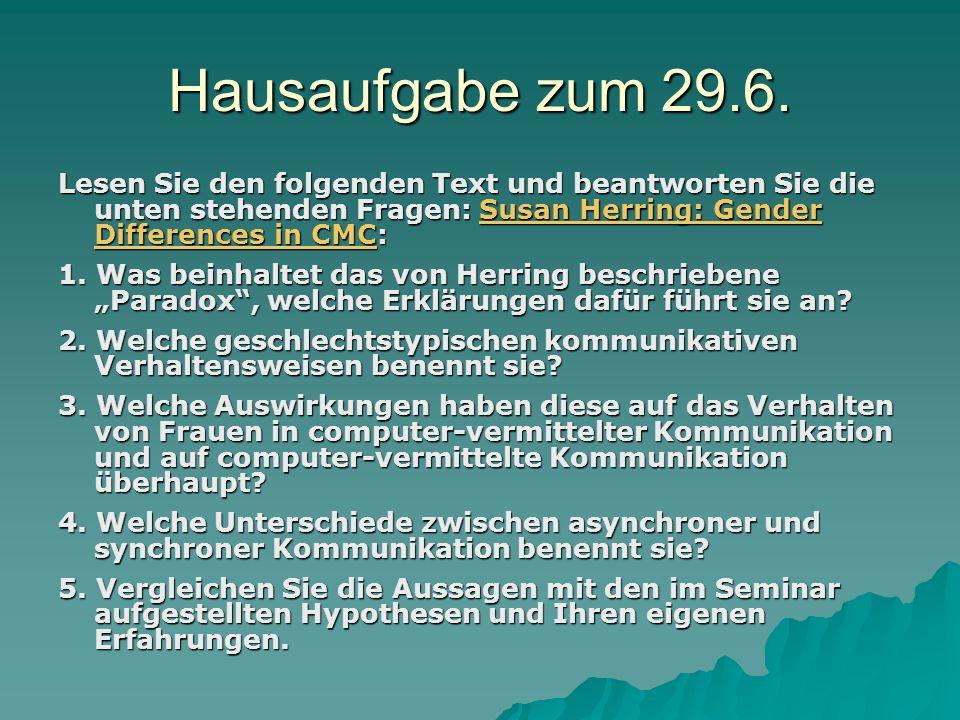 Hausaufgabe zum 29.6. Lesen Sie den folgenden Text und beantworten Sie die unten stehenden Fragen: Susan Herring: Gender Differences in CMC: