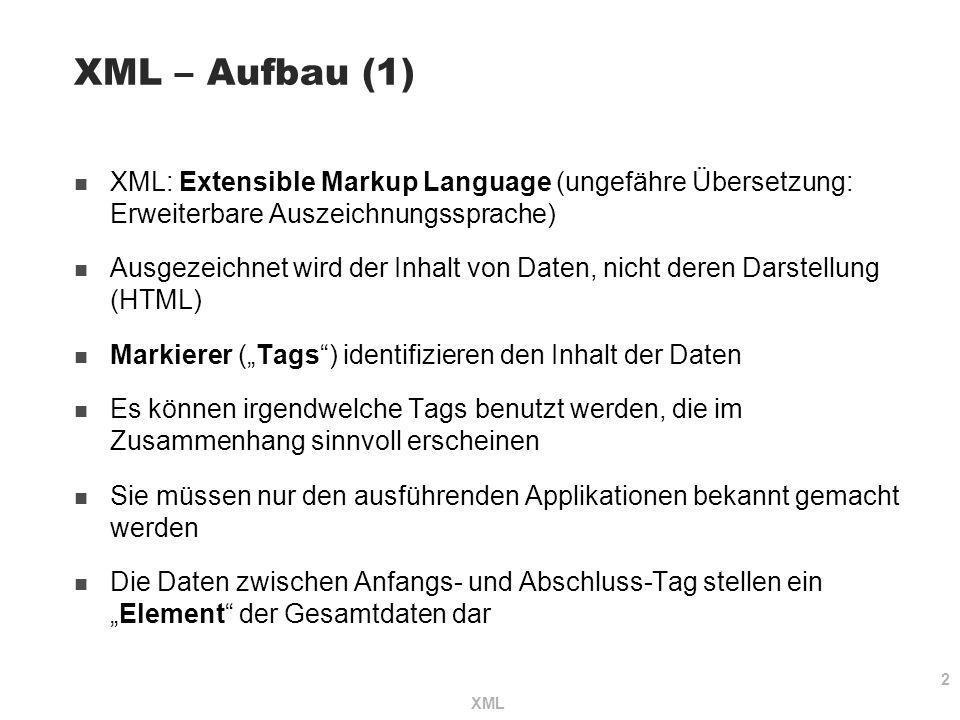 XML – Aufbau (1) XML: Extensible Markup Language (ungefähre Übersetzung: Erweiterbare Auszeichnungssprache)