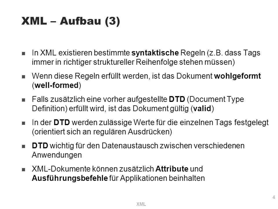 XML – Aufbau (3) In XML existieren bestimmte syntaktische Regeln (z.B. dass Tags immer in richtiger struktureller Reihenfolge stehen müssen)