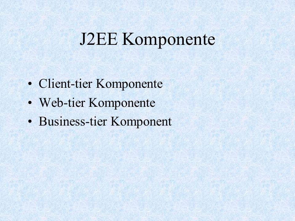 J2EE Komponente Client-tier Komponente Web-tier Komponente