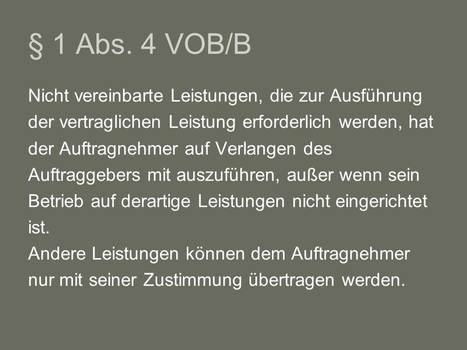 § 1 Abs. 4 VOB/B Nicht vereinbarte Leistungen, die zur Ausführung