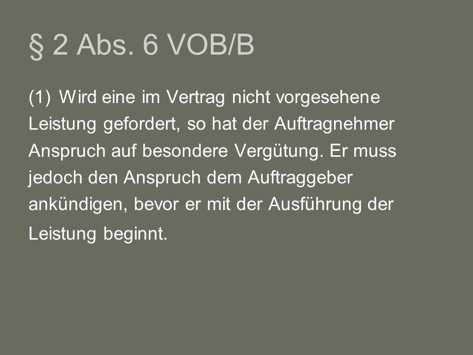 § 2 Abs. 6 VOB/B Wird eine im Vertrag nicht vorgesehene