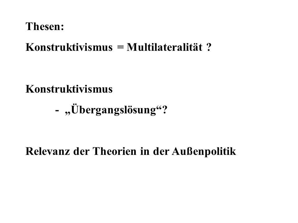 Thesen: Konstruktivismus = Multilateralität . Konstruktivismus.