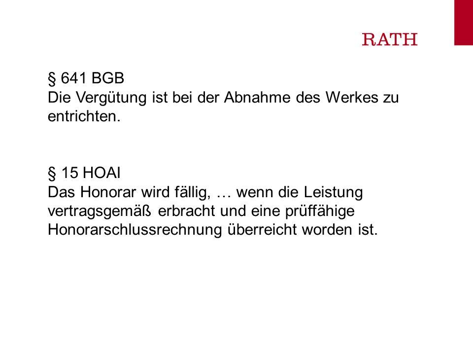 § 641 BGB Die Vergütung ist bei der Abnahme des Werkes zu entrichten. § 15 HOAI.