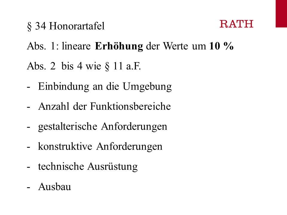 § 34 Honorartafel Abs. 1: lineare Erhöhung der Werte um 10 % Abs. 2 bis 4 wie § 11 a.F. Einbindung an die Umgebung.