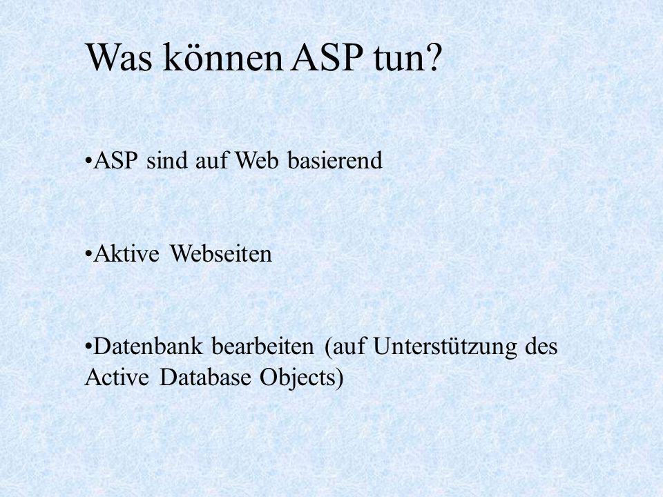 Was können ASP tun ASP sind auf Web basierend Aktive Webseiten