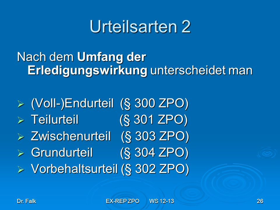 Urteilsarten 2 Nach dem Umfang der Erledigungswirkung unterscheidet man. (Voll-)Endurteil (§ 300 ZPO)