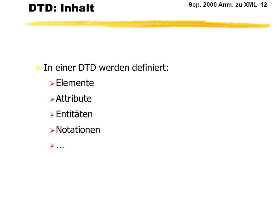 DTD: Inhalt In einer DTD werden definiert: Elemente Attribute