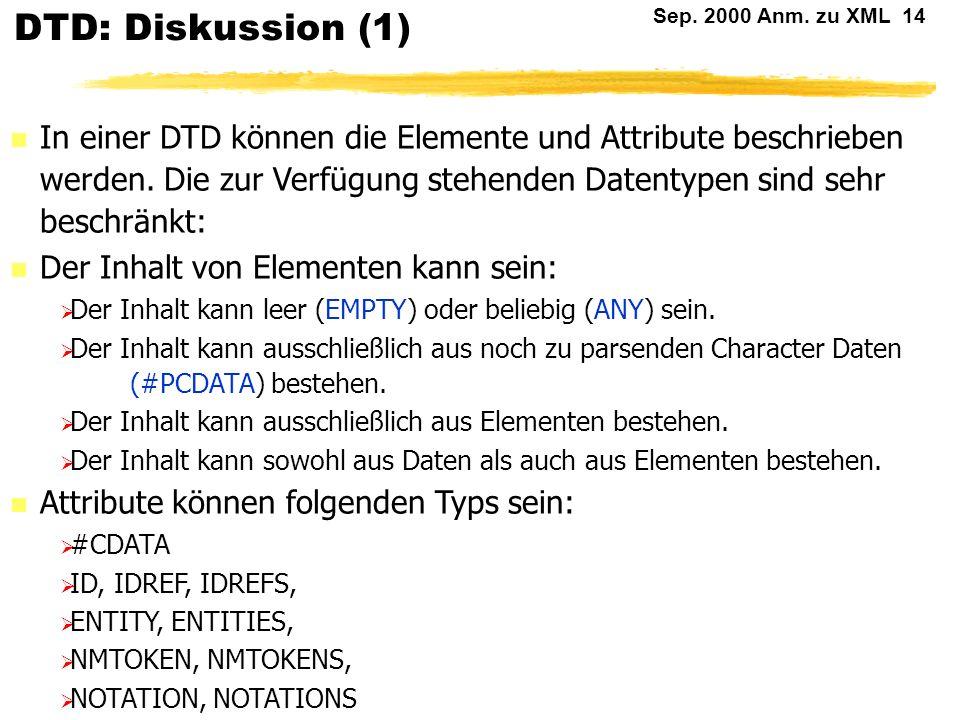 DTD: Diskussion (1) In einer DTD können die Elemente und Attribute beschrieben werden. Die zur Verfügung stehenden Datentypen sind sehr beschränkt:
