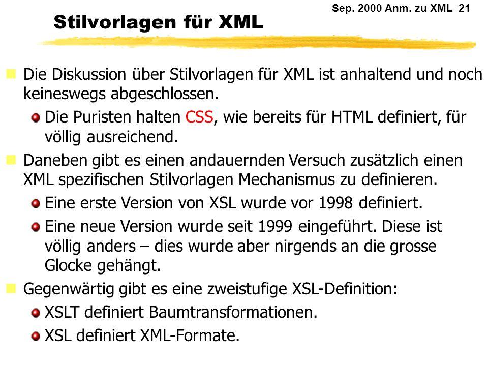 Stilvorlagen für XML Die Diskussion über Stilvorlagen für XML ist anhaltend und noch keineswegs abgeschlossen.