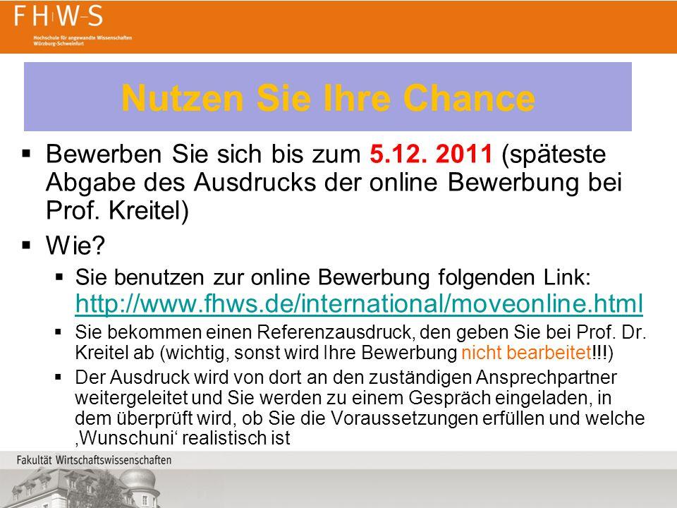 Nutzen Sie Ihre Chance Bewerben Sie sich bis zum 5.12. 2011 (späteste Abgabe des Ausdrucks der online Bewerbung bei Prof. Kreitel)