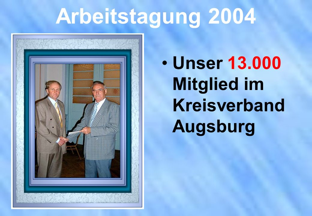 Arbeitstagung 2004 Unser 13.000 Mitglied im Kreisverband Augsburg
