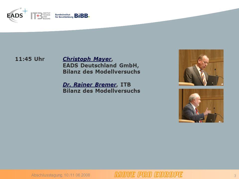 11:45 Uhr Christoph Mayer, EADS Deutschland GmbH, Bilanz des Modellversuchs Dr. Rainer Bremer, ITB Bilanz des Modellversuchs.