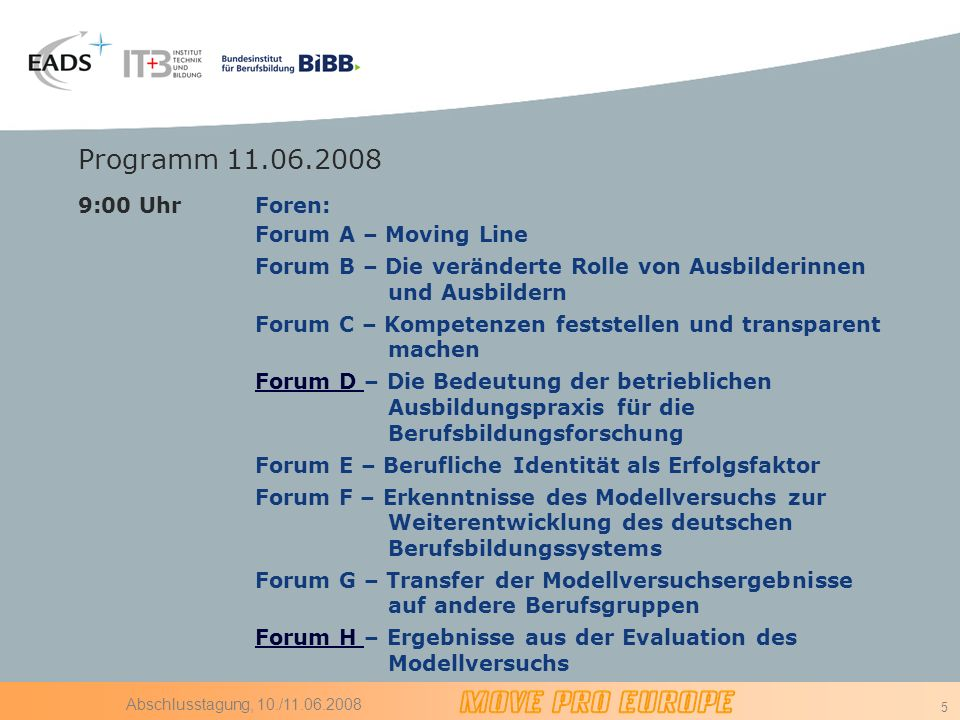 Programm 11.06.2008 9:00 Uhr Foren: Forum A – Moving Line