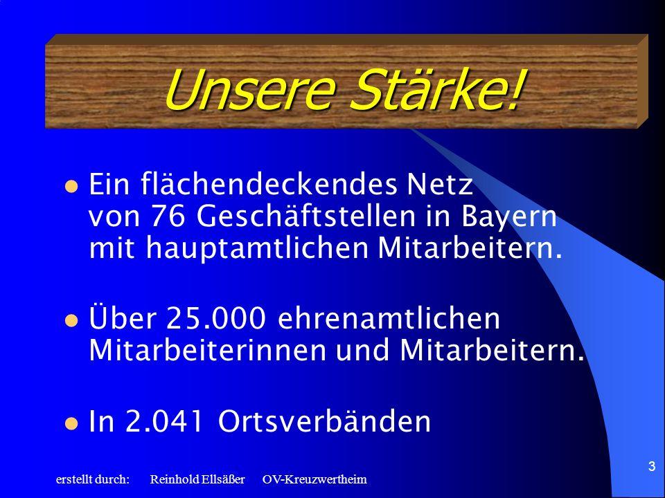 Unsere Stärke! Ein flächendeckendes Netz von 76 Geschäftstellen in Bayern mit hauptamtlichen Mitarbeitern.