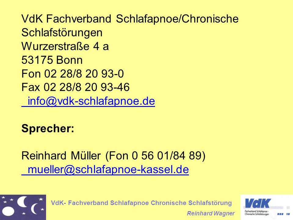 VdK Fachverband Schlafapnoe/Chronische Schlafstörungen Wurzerstraße 4 a 53175 Bonn Fon 02 28/8 20 93-0 Fax 02 28/8 20 93-46 info@vdk-schlafapnoe.de Sprecher: Reinhard Müller (Fon 0 56 01/84 89) mueller@schlafapnoe-kassel.de