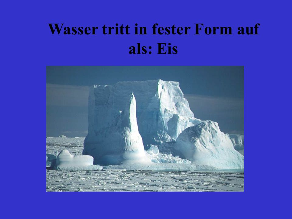 Wasser tritt in fester Form auf als: Eis