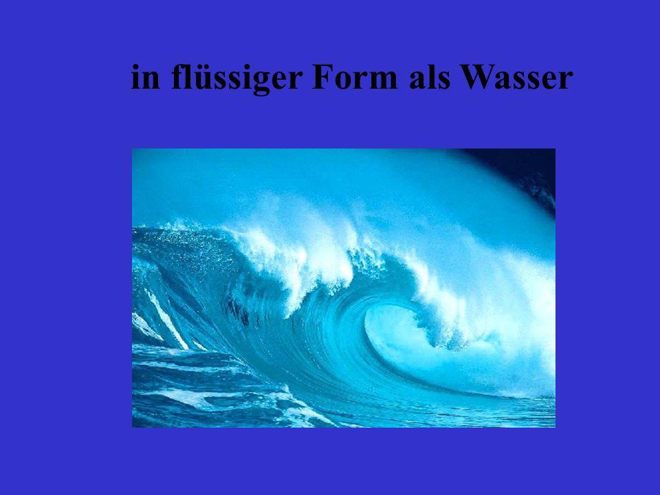 in flüssiger Form als Wasser