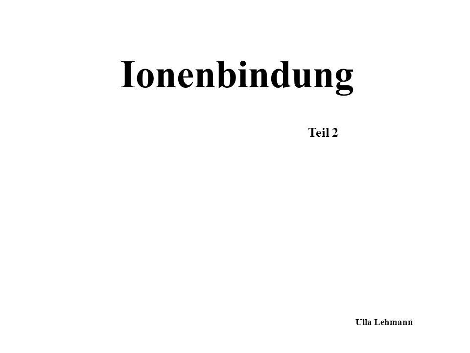 Ionenbindung Teil 2 Ulla Lehmann