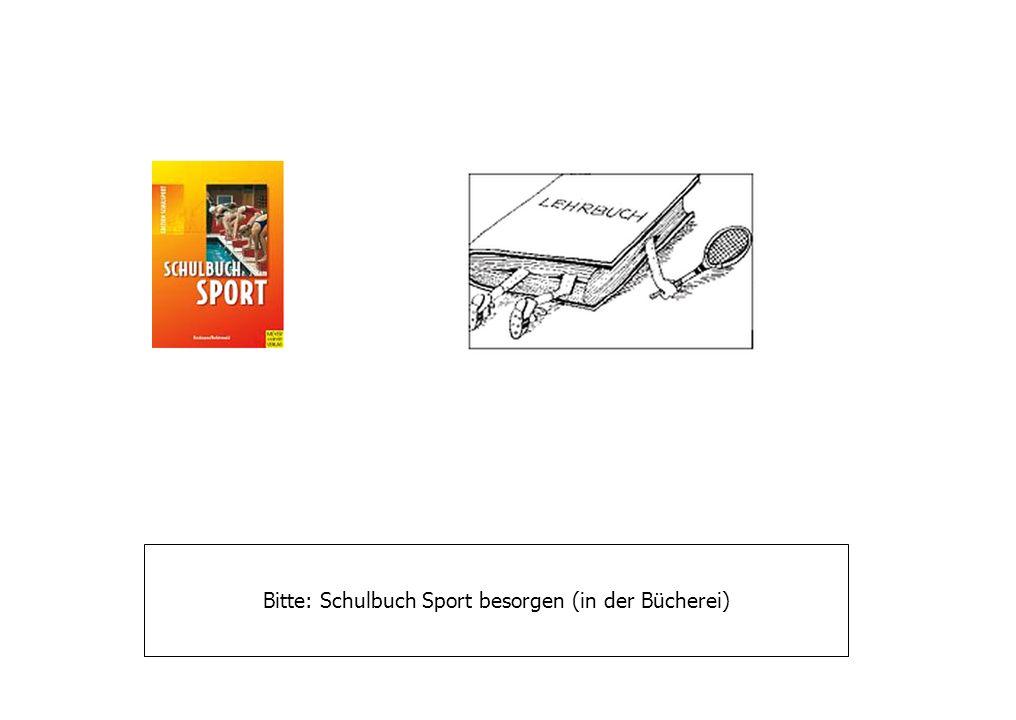 Bitte: Schulbuch Sport besorgen (in der Bücherei)