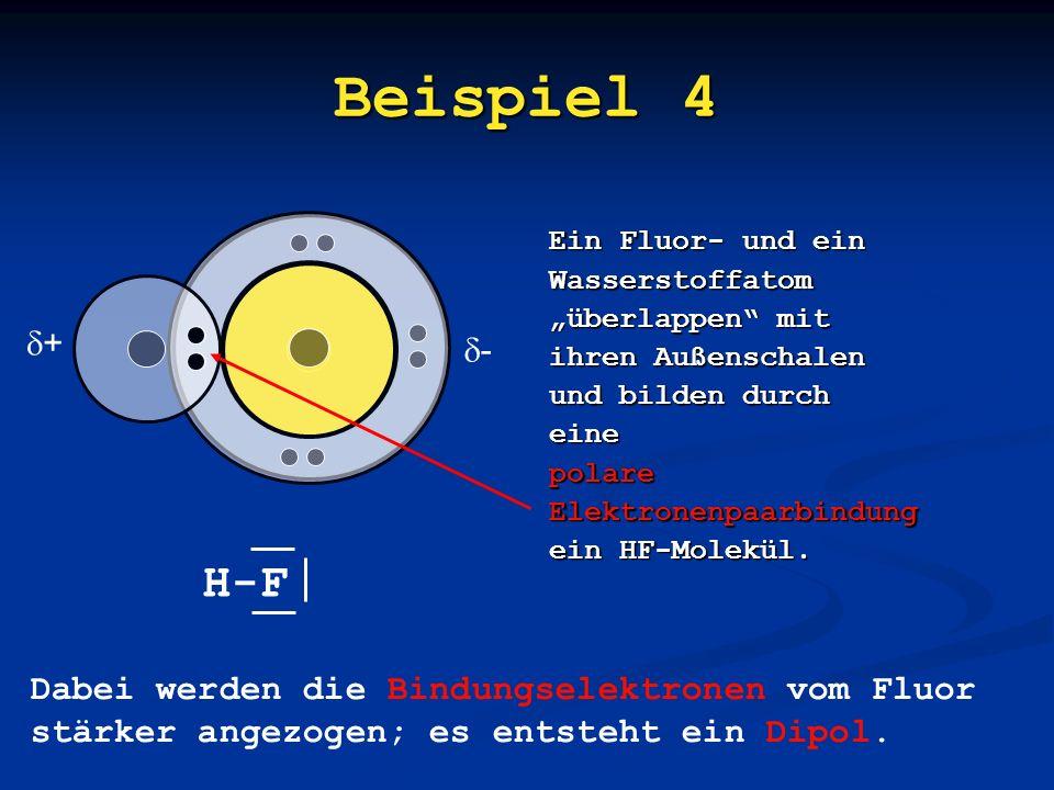 Beispiel 4 H-F + - Dabei werden die Bindungselektronen vom Fluor