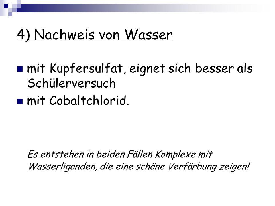 4) Nachweis von Wasser mit Kupfersulfat, eignet sich besser als Schülerversuch. mit Cobaltchlorid.