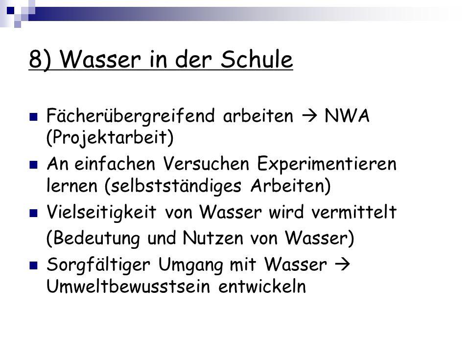 8) Wasser in der Schule Fächerübergreifend arbeiten  NWA (Projektarbeit) An einfachen Versuchen Experimentieren lernen (selbstständiges Arbeiten)