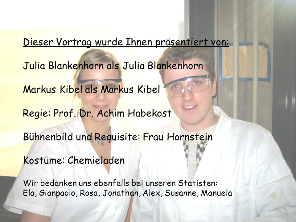 Dieser Vortrag wurde Ihnen präsentiert von: Julia Blankenhorn als Julia Blankenhorn Markus Kibel als Markus Kibel Regie: Prof.