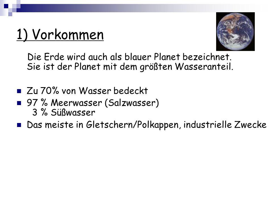 1) Vorkommen Die Erde wird auch als blauer Planet bezeichnet. Sie ist der Planet mit dem größten Wasseranteil.