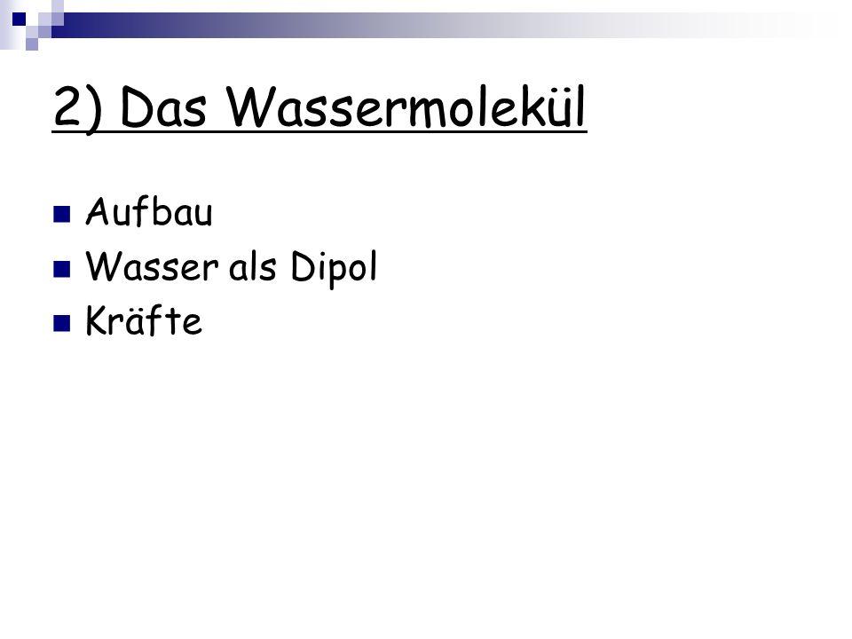 2) Das Wassermolekül Aufbau Wasser als Dipol Kräfte