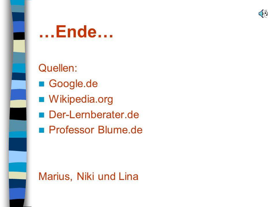 …Ende… Quellen: Google.de Wikipedia.org Der-Lernberater.de