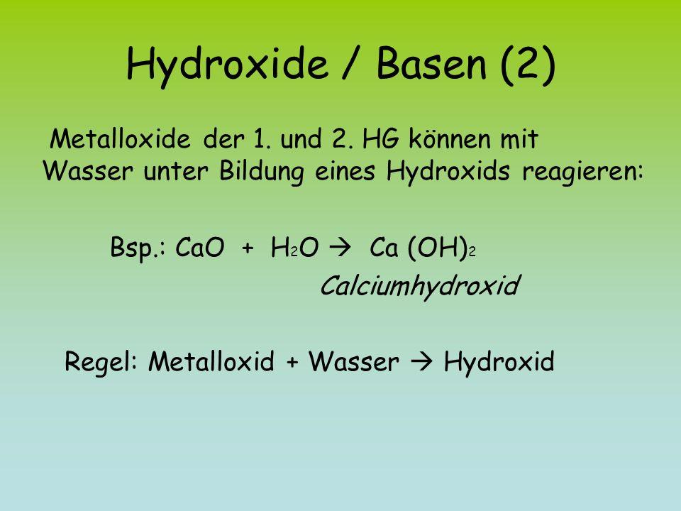 Hydroxide / Basen (2) Metalloxide der 1. und 2. HG können mit Wasser unter Bildung eines Hydroxids reagieren: