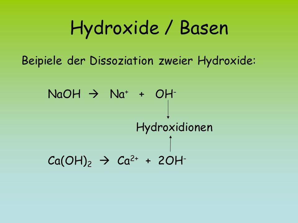 Hydroxide / Basen Beipiele der Dissoziation zweier Hydroxide: