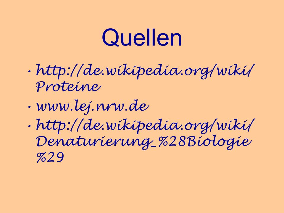 Quellen http://de.wikipedia.org/wiki/Proteine www.lej.nrw.de
