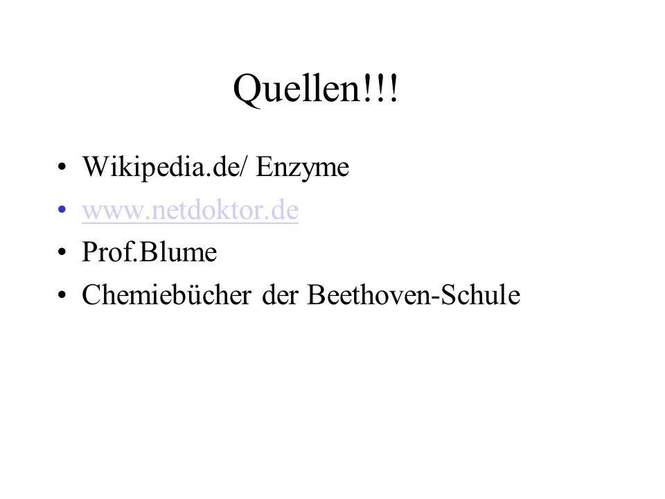 Quellen!!! Wikipedia.de/ Enzyme www.netdoktor.de Prof.Blume